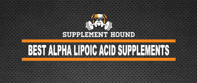 Best Alpha Lipoic Acid Supplements