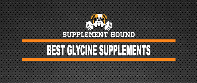 Best Glycine Supplements