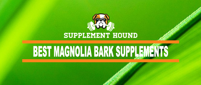 Best Magnolia Bark Supplements